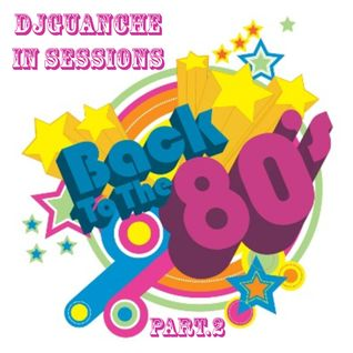 Back to the 80´s - Part.2 Short V. - DjGuAnChE In Sessions