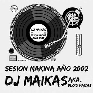 DJ MAIKAS aka. FLOID MAICAS - SESION MAKINA AÑO 2002