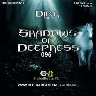 Dirk pres. Shadows Of Deepness 095 (21st October 2016) on Globalbeats.FM [Blue Channel]