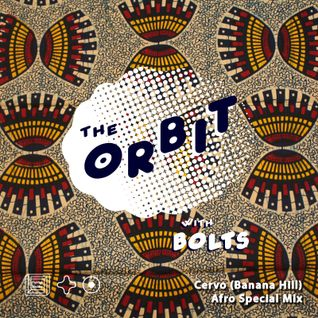 The Orbit w/ Bolts & Cervo (Banana Hill) - Afro Special Mix