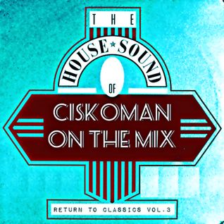 CISKOMAN ON THE MIX : RETURN TO CLASSICS VOL . 3