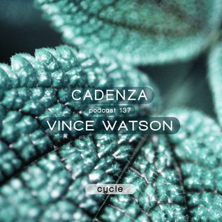 Cadenza Podcast | 137 - Vince Watson (Cycle)
