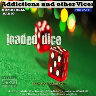 Addictions and other Vices Podcast EP 113- Loaded Dice Bombshell Radio Nov 30/2014 Host Tom McNeil