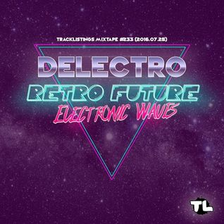 Tracklistings Mixtape #233 (2016.07.25) : Delectro - Retro Future Electronic Waves