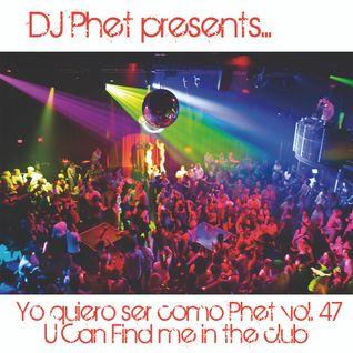 Yo quiero ser como Phet vol. 47. Special U Can Find Me In The Club