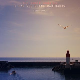 The indie update's i saw you blink radioshow / april 2013