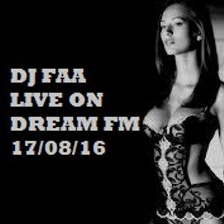 DJ FAA ...LIVE ON DREAM FM 17/08/16 WWW.DREAMFMUK.COM