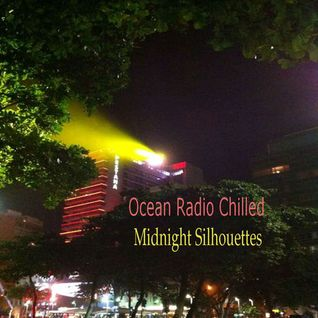 "Ocean Radio Chilled ""Midnight Silhouettes"" (7-20-14)"