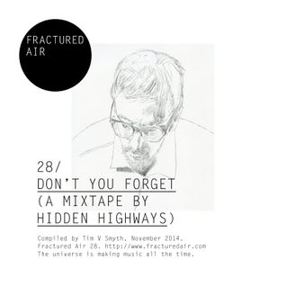 Fractured Air 28: Don't You Forget (A Mixtape by Hidden Highways)