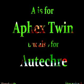 A is for Aphex Twin but also for Autechre