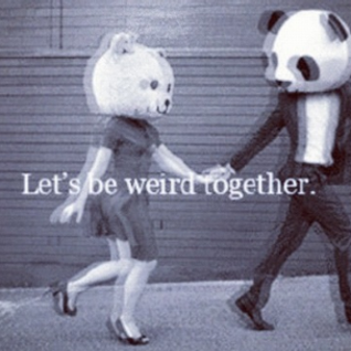 """Lets Be Weird Together"""