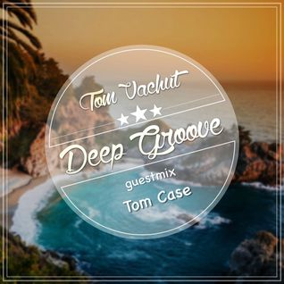 Deep Groove_Podcast by Tom Vachut (guestmix Tom Case)