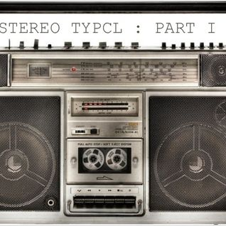 Stereo Typcl : Part I