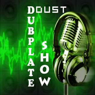 The DJ DOUST DUBPLATE SHOW