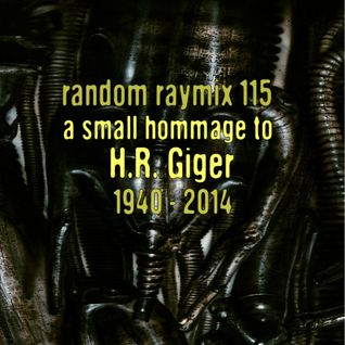 Random raymix 115 - a small hommage to H.R. Giger
