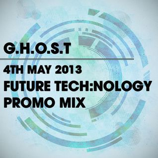 G.H.O.S.T - Tech:nology Bank Holiday Special 04/05/13 Promo Mix