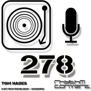 Techno Music | Rhythm Converted Podcast 278 with Tom Hades (Live from Kesselhaus - Germany)
