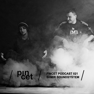 Pincet Podcast 021 - Shmir Soundsystem