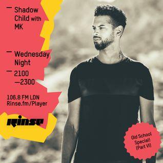 RINSE FM - Shadow Child Old Skool Special w/ MK - 25th May 2016