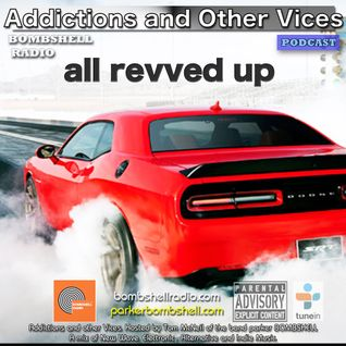 Addictions and Other Vices Podcast 216 - All Revved Up