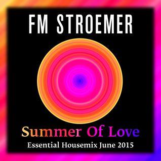 FM STROEMER - Summer Of Love Essential Housemix June 2015 | www.fmstroemer.de