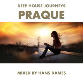 Deep House Journeys - Praque (Deep house 2016 mixed by Hans Dames)