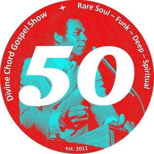 Divine Chord Gospel Show pt. 50 **ANNIVERSARY EDITION**