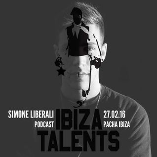 SIMONE LIBERALI - Special podcast for Ibiza Talents - Saturday 27th February 2016 @ Pacha Ibiza