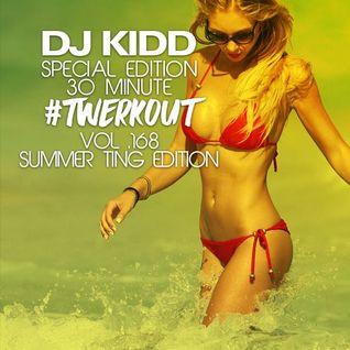 """DJ KIDD """"30 MINUTE TWERKOUT"""" VOL. 168 (SUMMER TING EDITION)"""