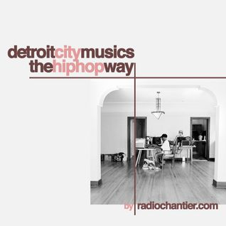 Detroit City Musics // The HipHop Way by Radiochantier
