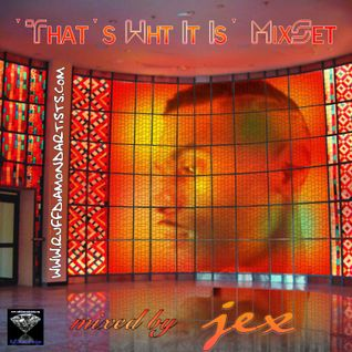 That's What it is Mix Set - Jex