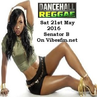 "Dancehall Saturday 21st May 2016 with Senator ""blessed"" B on Vibesfm.net"