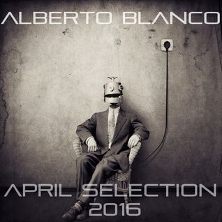 Alberto Blanco - April Selection / 2016