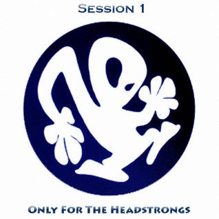 - ONLY FOR THE HEADSTRONGS -  Session 1
