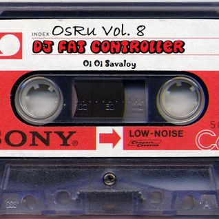 ~ OsRu Vol. 8 - DJ Fat Controller (UK) ~