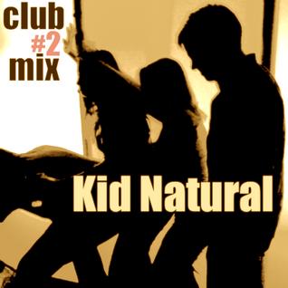 Kid Natural - Club Mix #2