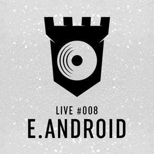 LIVE #008 - E.android - Château Disco @ The Flycatcher 4.15.2016