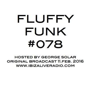 FLUFFY FUNK #078 on Ibiza Live Radio hosted by george solar