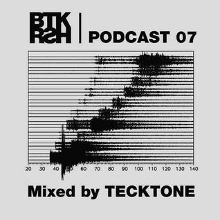 BTKRSH Podcast 007 by Tecktone