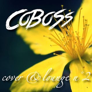 Lounge & Cover n°2 (JANUARY 2016) Mixed by COBOSS #Podcast