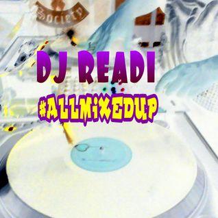 DJ READI #ALLMIXEDUP