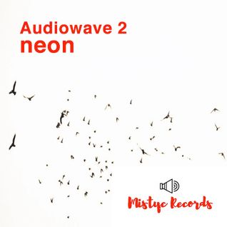 Neon-audiowave 2  techno podcast for Mistyc Records