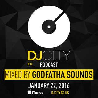 Godfatha Sounds - DJcity Benelux Podcast - 22/01/16