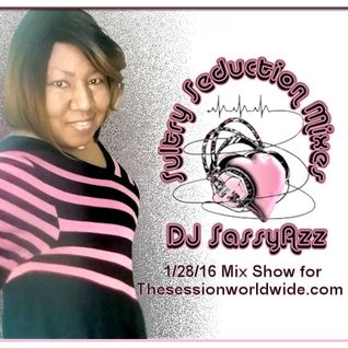 DJ SassyAzz ~ Sultry Seduction Mixes 1-28-16 Mix Show for TheSessionWorldWide.com