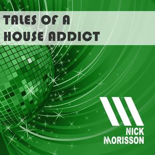 Nick Morisson - Tales Of A House Addict - Chapter 163 - TECHY & GROOVY HOUSE