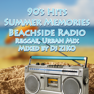 90's Hits Summer Memories Beachside Radio (Reggae,Urban Mix)