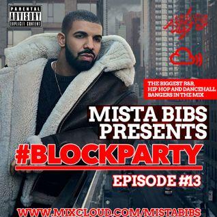Mista Bibs - #BlockParty Episode 13 (R&B & Hip Hop) ( Follow Me on Twitter @mistabibs )