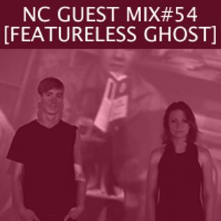 NC GUEST MIX#54: FEATURELESS GHOST