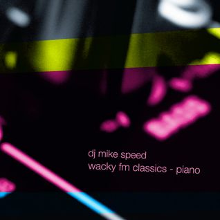 Mike Speed - Wacky Fm Classics - Addition 1 - Piano - May 2008