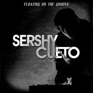 Sershy Cueto - Floating On The Groove (II)